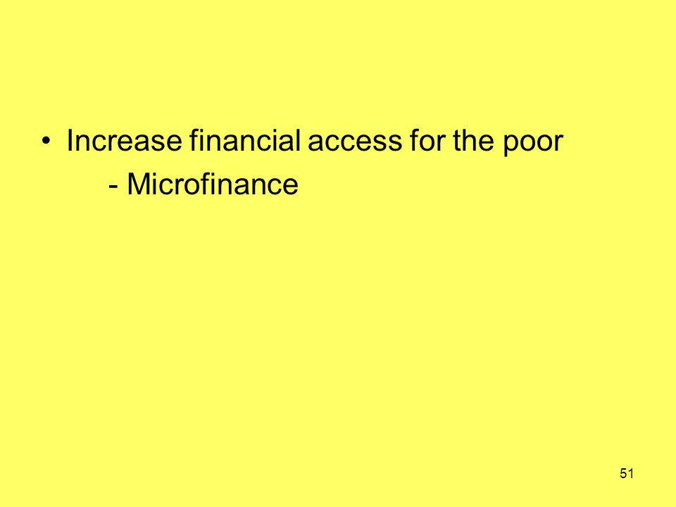 Increase financial access for the poor - Microfinance 51