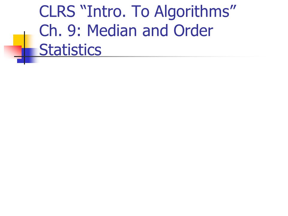 CLRS Intro. To Algorithms Ch. 9: Median and Order Statistics