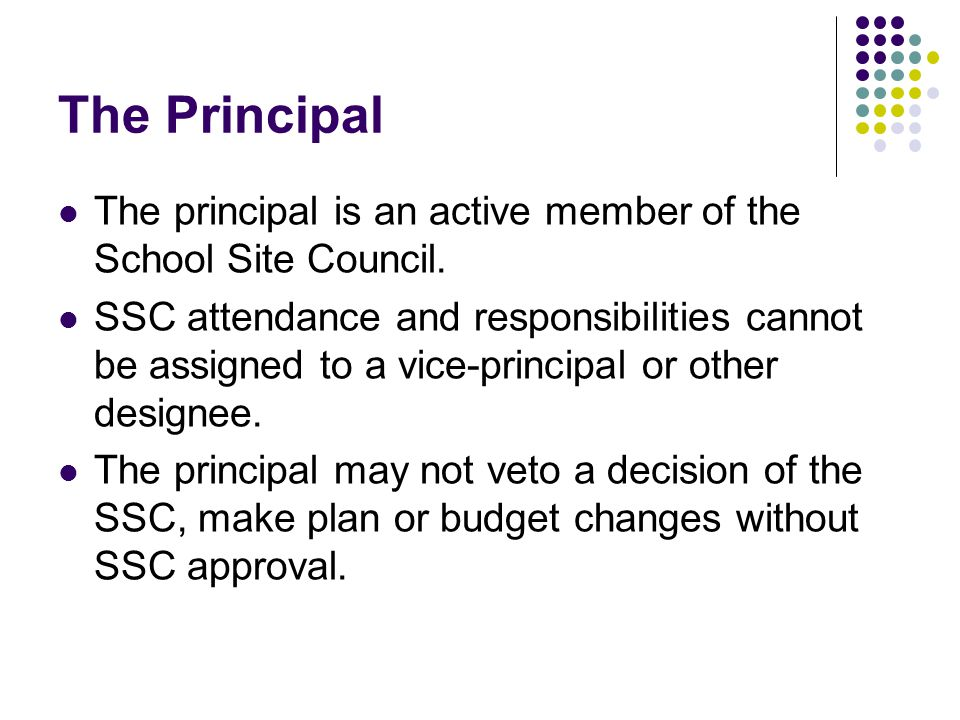 The Principal The principal is an active member of the School Site Council.