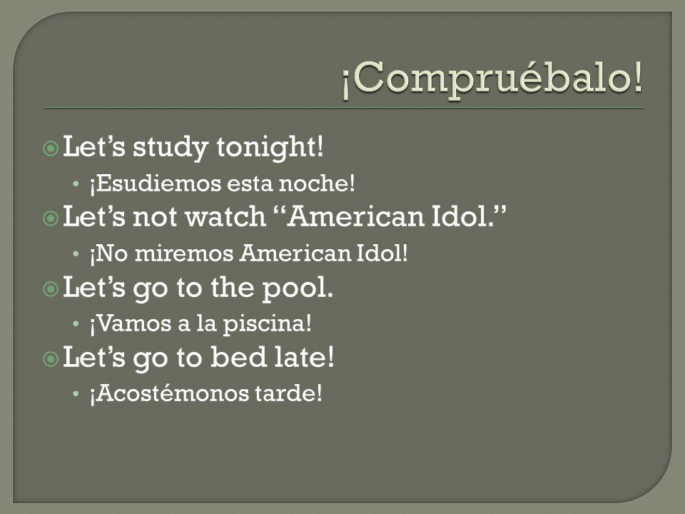  Let's study tonight.¡Esudiemos esta noche.