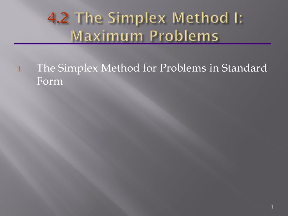 1. The Simplex Method for Problems in Standard Form 1