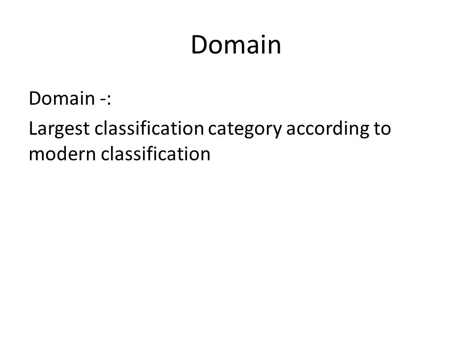 Domain Domain -: Largest classification category according to modern classification