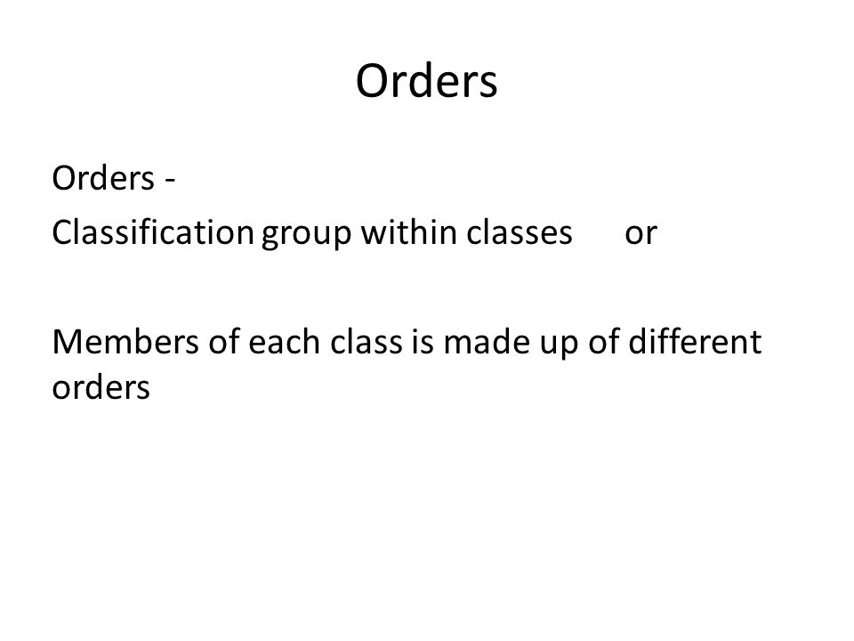 Orders Orders - Classification group within classes or Members of each class is made up of different orders