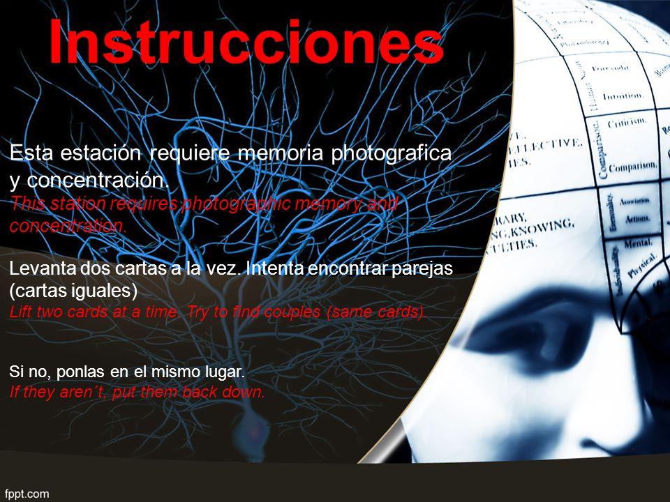 Instrucciones Esta estación requiere memoria photografica y concentración.