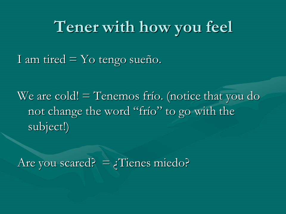 Tener with how you feel I am tired = Yo tengo sueño.