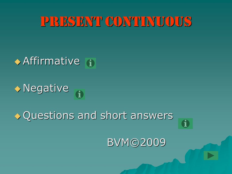 Present Continuous  Affirmative  Negative  Questions and short answers BVM©2009