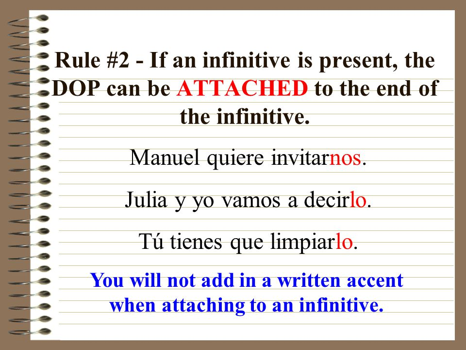Rule #2 - If an infinitive is present, the DOP can be ATTACHED to the end of the infinitive.