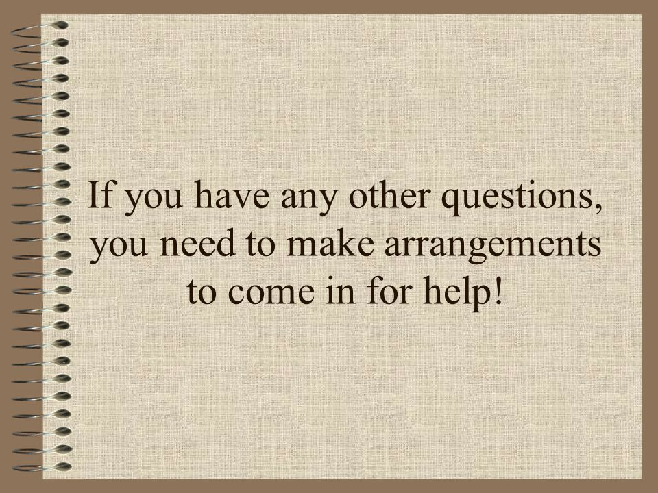 If you have any other questions, you need to make arrangements to come in for help!