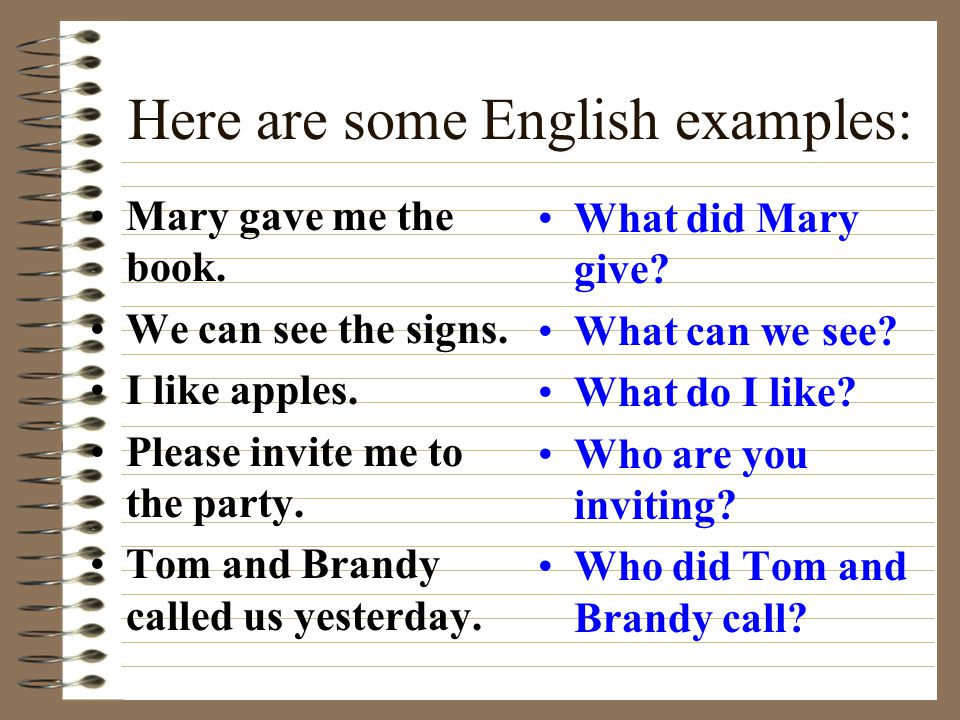 Here are some English examples: Mary gave me the book.
