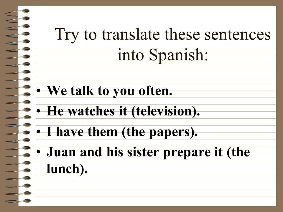 How did you do.We talk to you often Te hablamos a menudo.