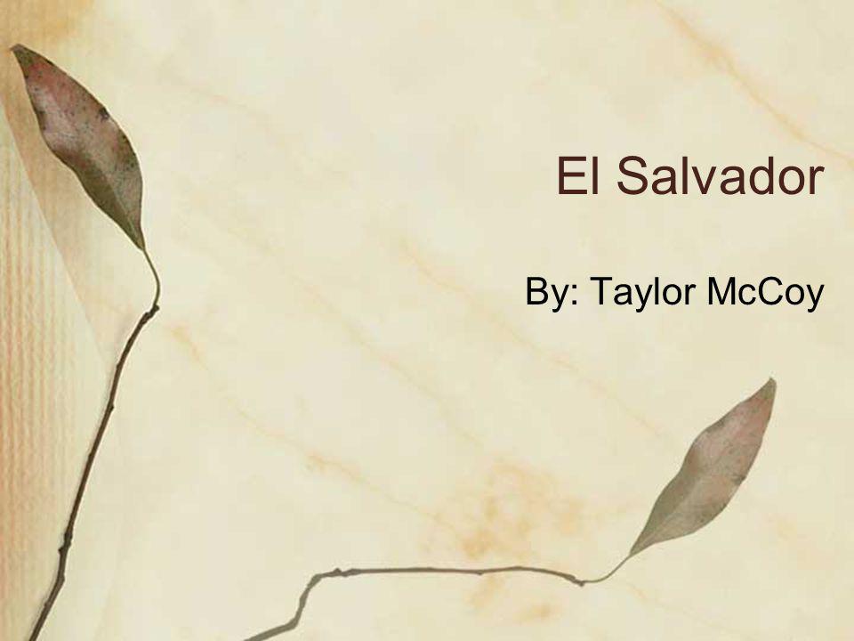 El Salvador By: Taylor McCoy
