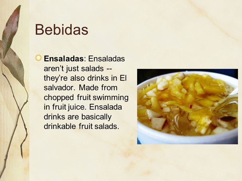 Bebidas Ensaladas: Ensaladas aren't just salads -- they're also drinks in El salvador. Made from chopped fruit swimming in fruit juice. Ensalada drink