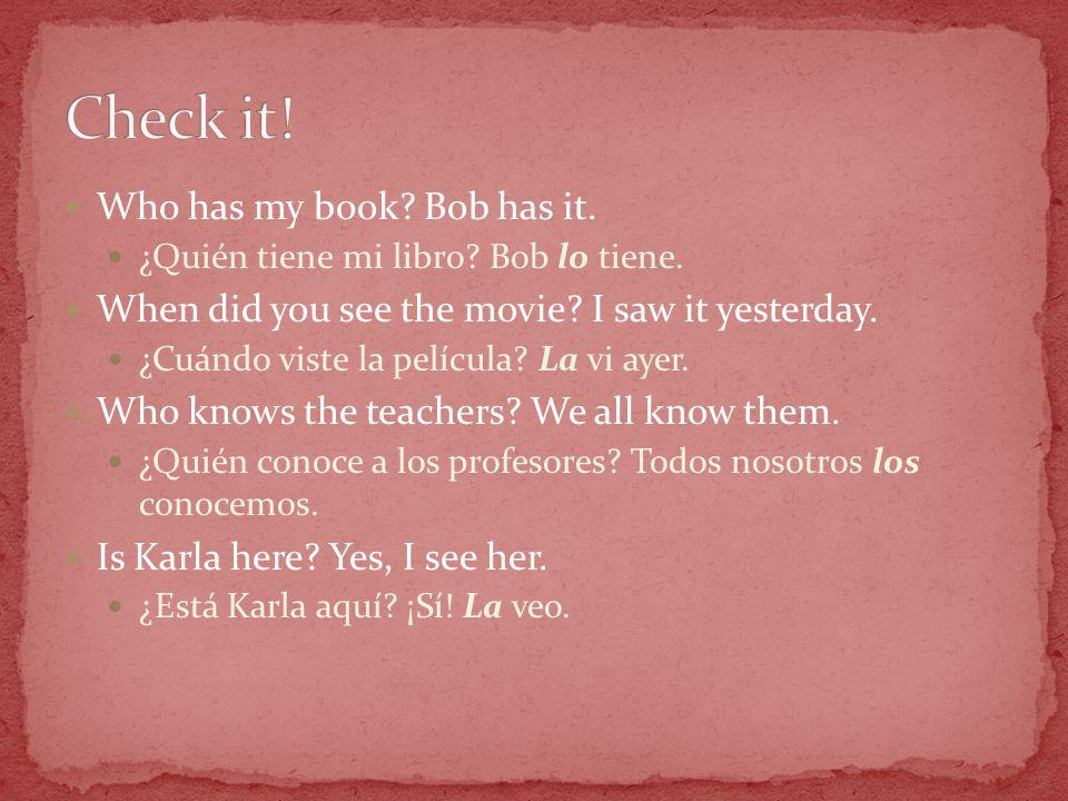 Who has my book. Bob has it. ¿Quién tiene mi libro.