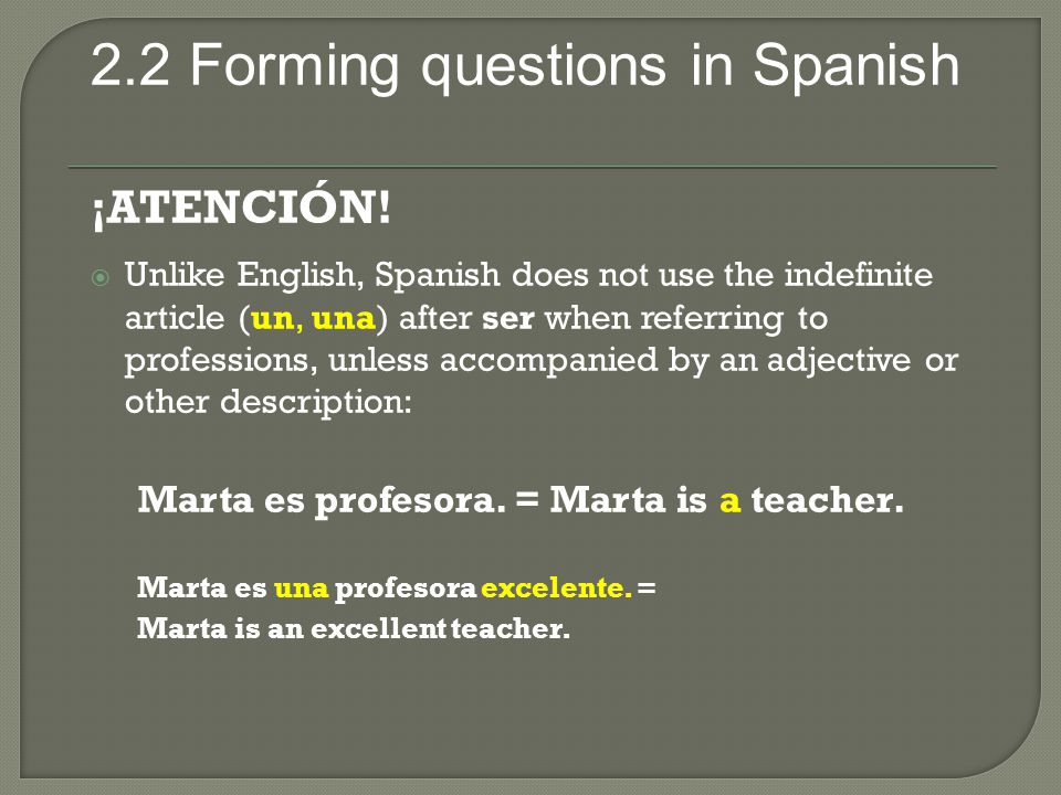 2.2 Forming questions in Spanish ¡ATENCIÓN.