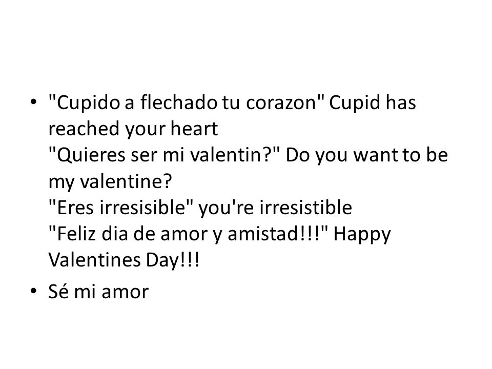 Cupido a flechado tu corazon Cupid has reached your heart Quieres ser mi valentin? Do you want to be my valentine.