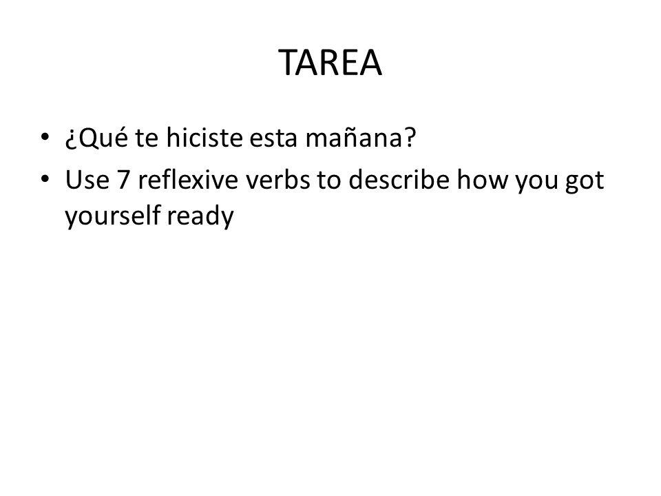 TAREA ¿Qué te hiciste esta mañana? Use 7 reflexive verbs to describe how you got yourself ready