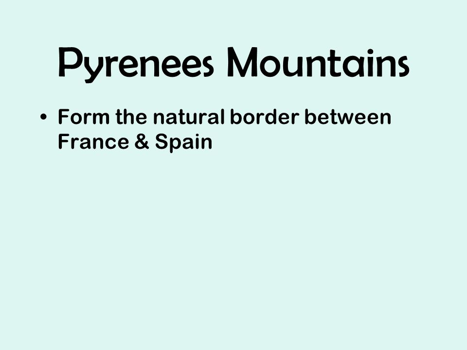 Pyrenees Mountains Form the natural border between France & Spain