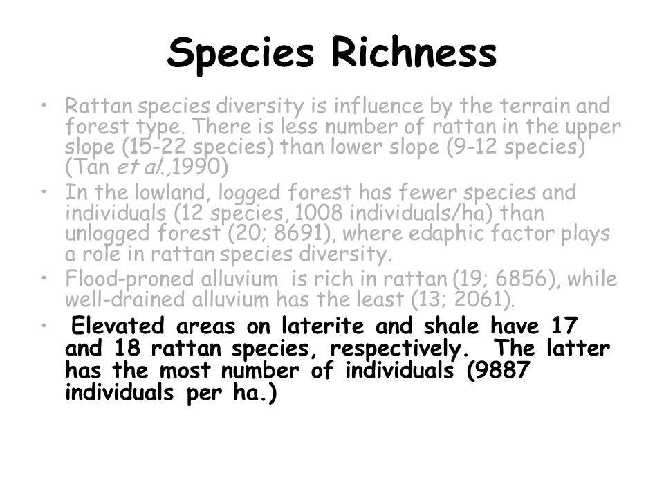 Species Richness Rattan species diversity is influence by the terrain and forest type.