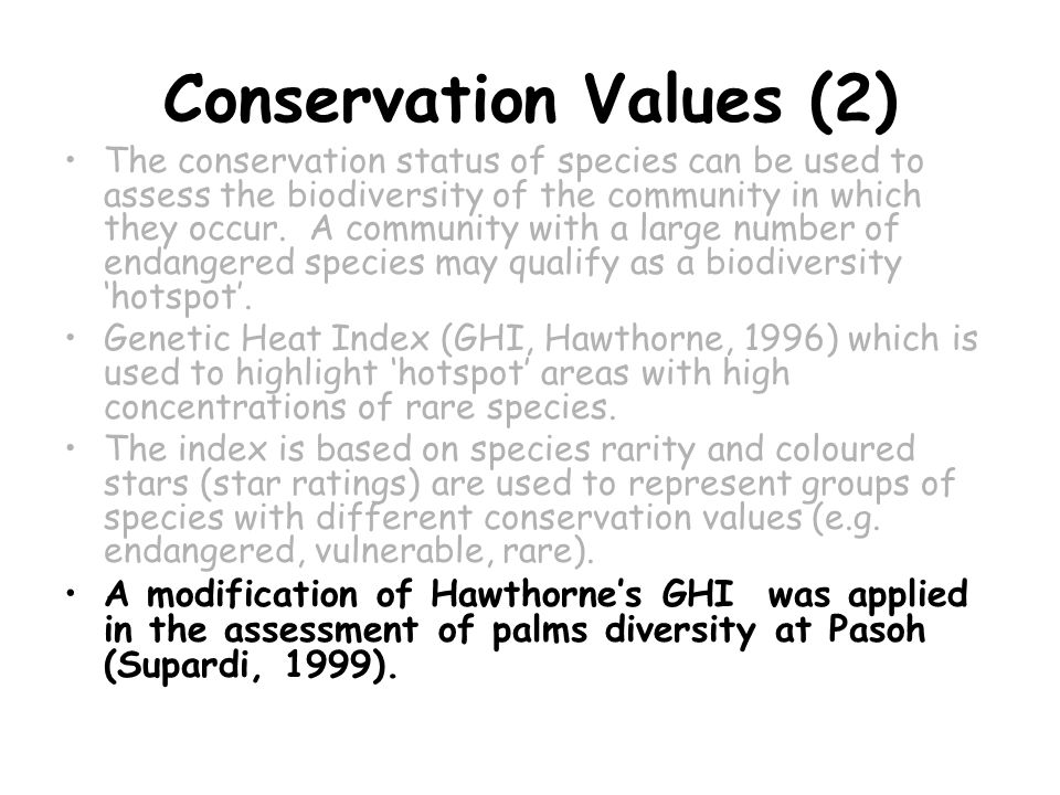 Conservation Values (2) The conservation status of species can be used to assess the biodiversity of the community in which they occur.