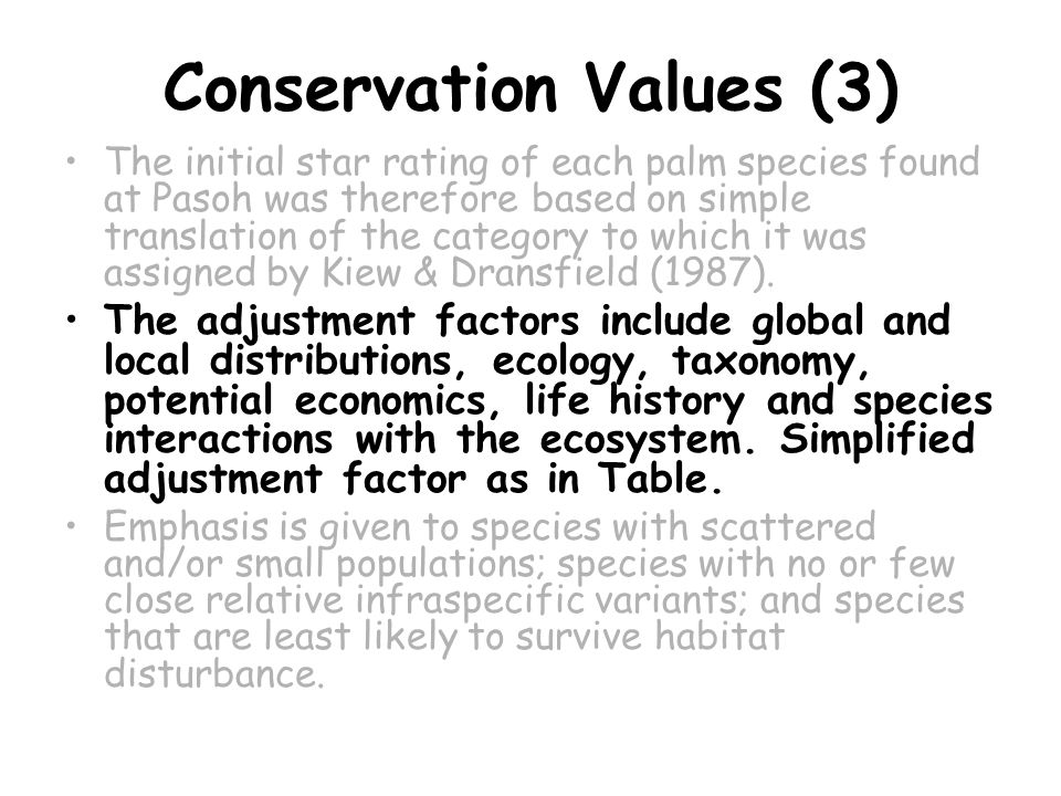 Conservation Values (3) The initial star rating of each palm species found at Pasoh was therefore based on simple translation of the category to which it was assigned by Kiew & Dransfield (1987).