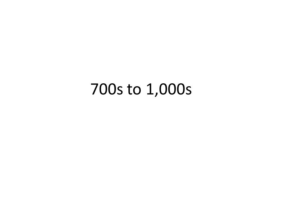 700s to 1,000s