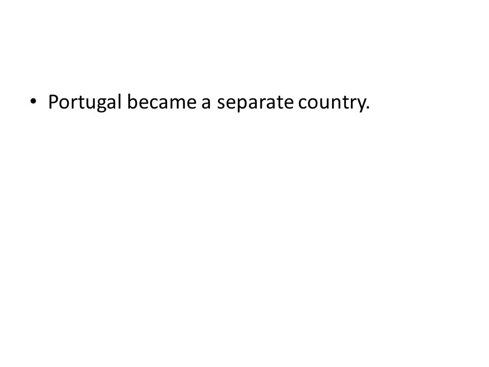 Portugal became a separate country.