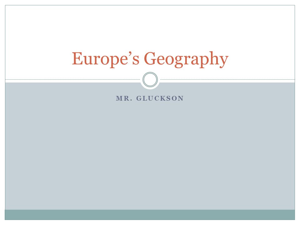 MR. GLUCKSON Europe's Geography