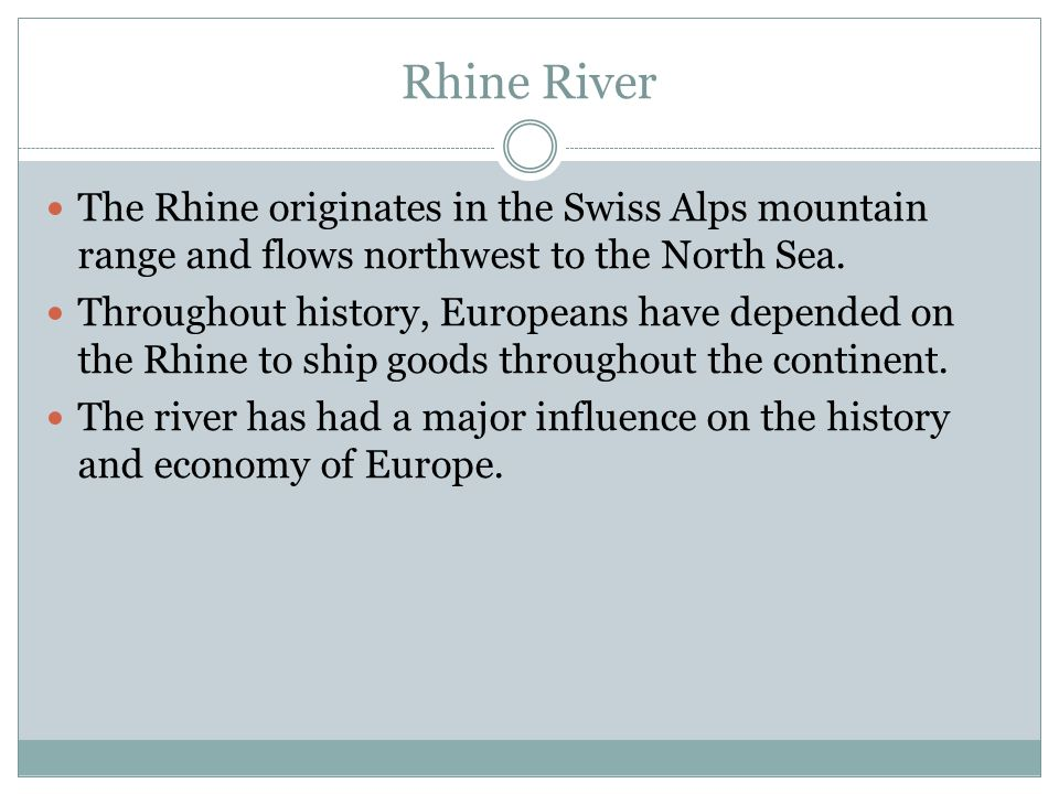 Rhine River The Rhine originates in the Swiss Alps mountain range and flows northwest to the North Sea.