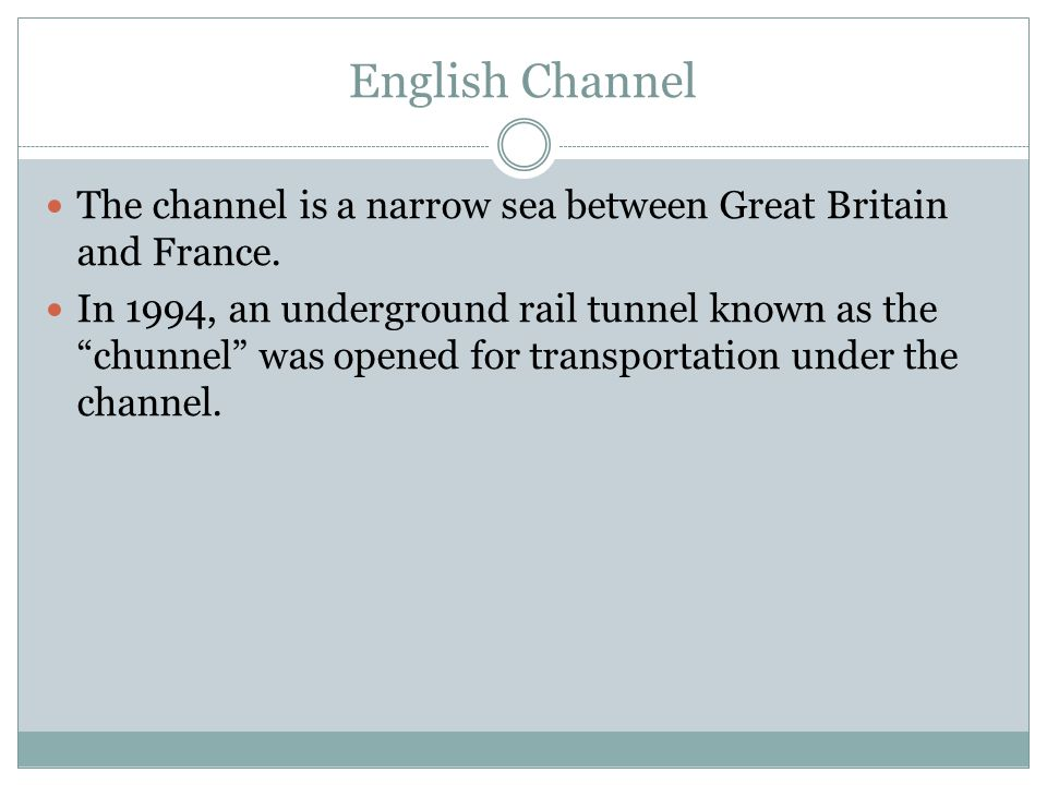 English Channel The channel is a narrow sea between Great Britain and France.