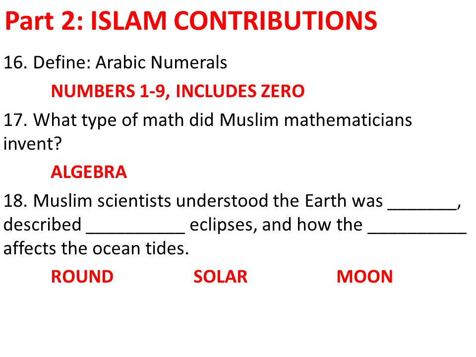 Part 2: ISLAM CONTRIBUTIONS 16. Define: Arabic Numerals NUMBERS 1-9, INCLUDES ZERO 17.