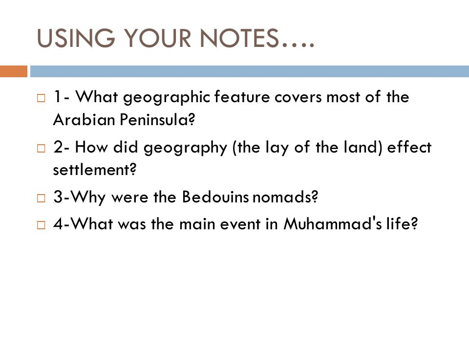 USING YOUR NOTES….  1- What geographic feature covers most of the Arabian Peninsula.