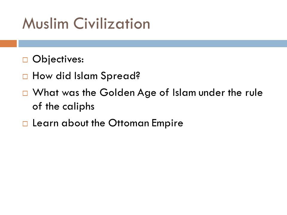Muslim Civilization  Objectives:  How did Islam Spread.