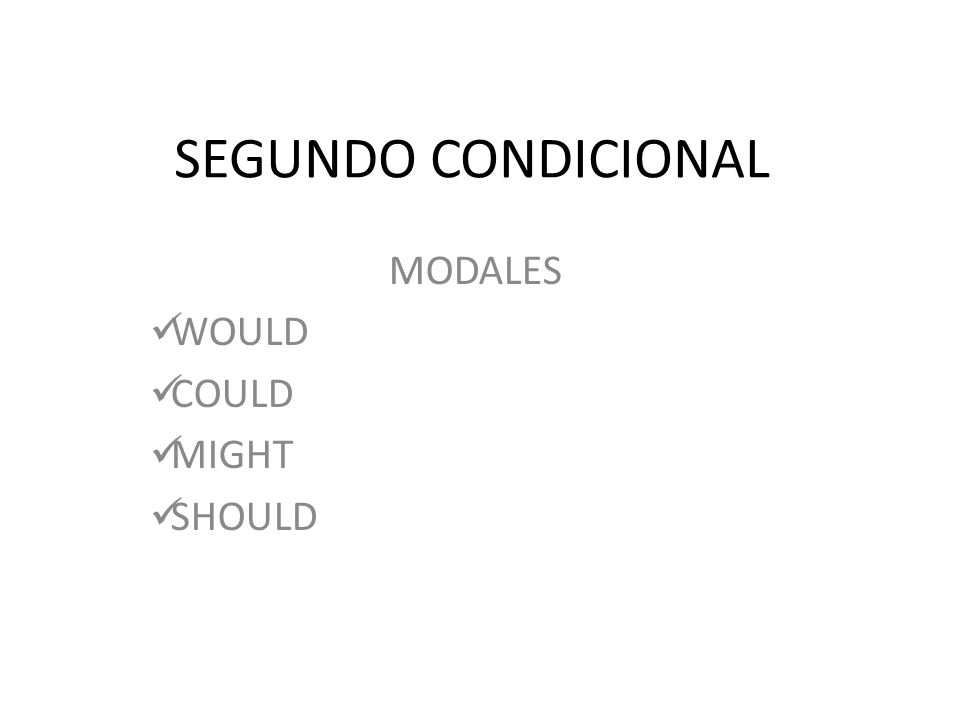 SEGUNDO CONDICIONAL MODALES WOULD COULD MIGHT SHOULD