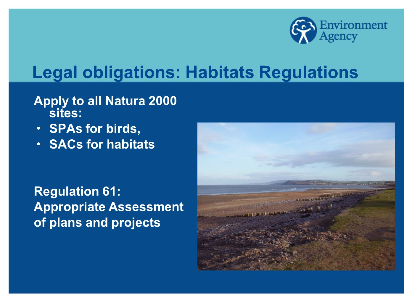 Legal obligations: Habitats Regulations Apply to all Natura 2000 sites:  SPAs for birds,  SACs for habitats Regulation 61: Appropriate Assessment of plans and projects