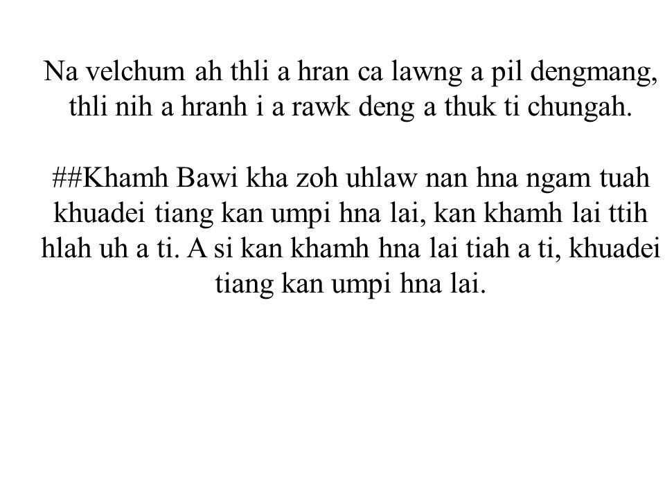 Na velchum ah thli a hran ca lawng a pil dengmang, thli nih a hranh i a rawk deng a thuk ti chungah.