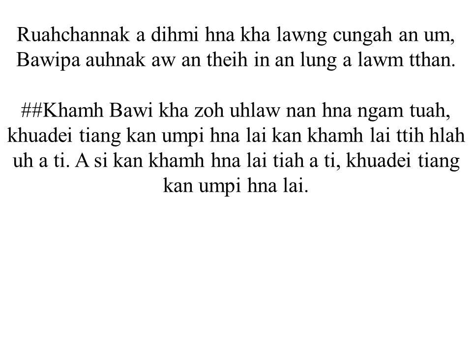 Ruahchannak a dihmi hna kha lawng cungah an um, Bawipa auhnak aw an theih in an lung a lawm tthan.