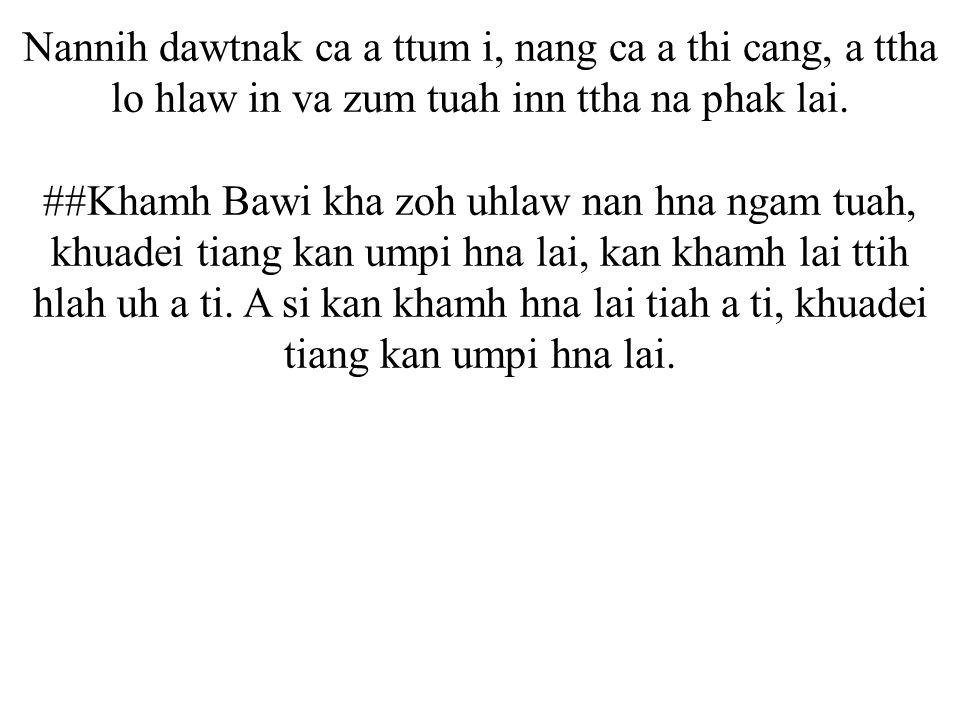 Nannih dawtnak ca a ttum i, nang ca a thi cang, a ttha lo hlaw in va zum tuah inn ttha na phak lai.