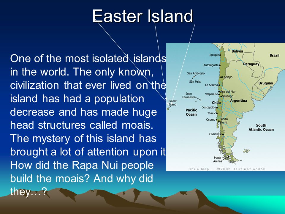 Easter Island One of the most isolated islands in the world.