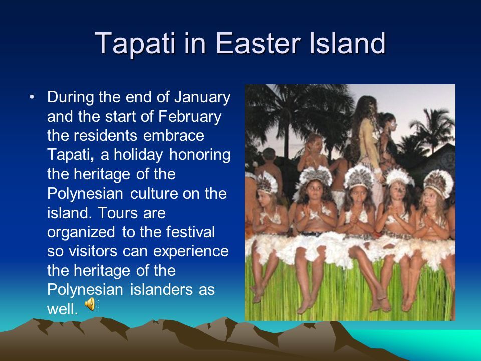 Tapati in Easter Island During the end of January and the start of February the residents embrace Tapati, a holiday honoring the heritage of the Polynesian culture on the island.