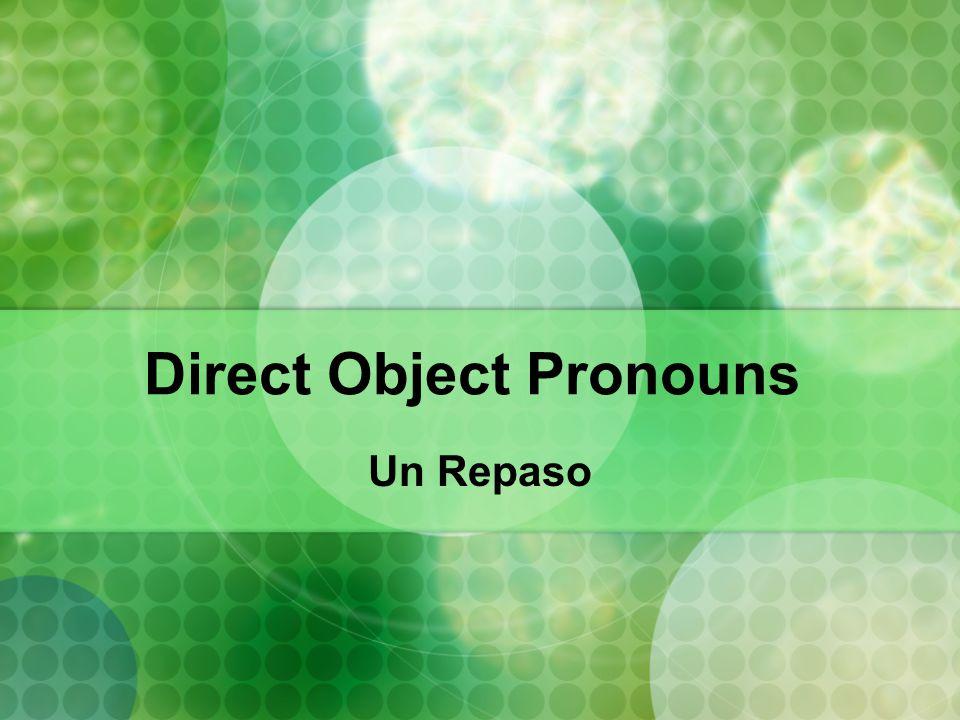 Direct Object Pronouns Un Repaso