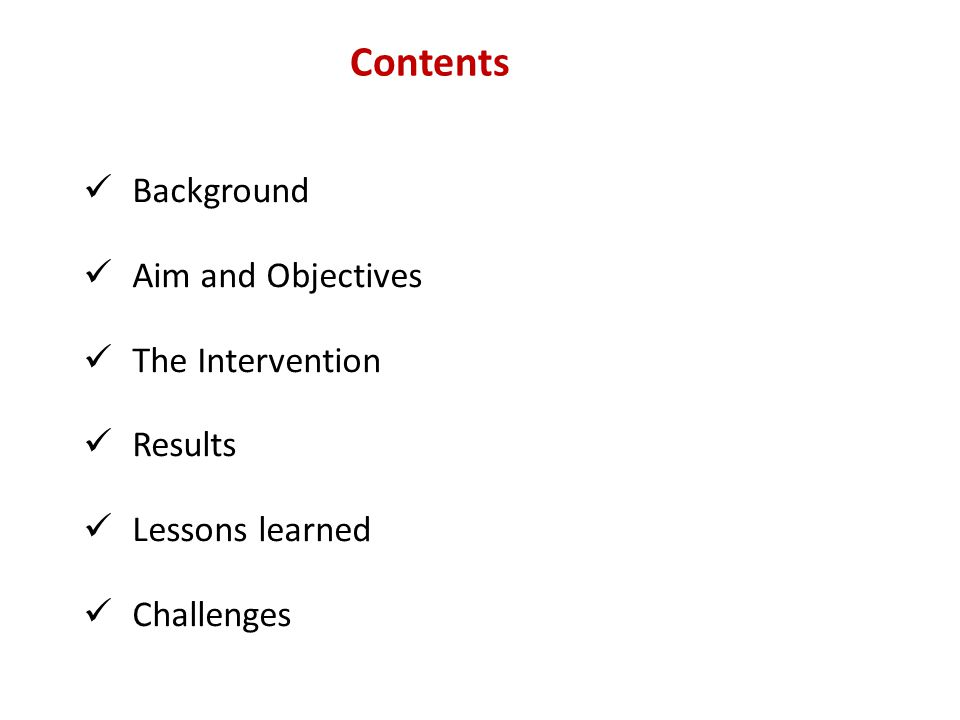 Contents Background Aim and Objectives The Intervention Results Lessons learned Challenges