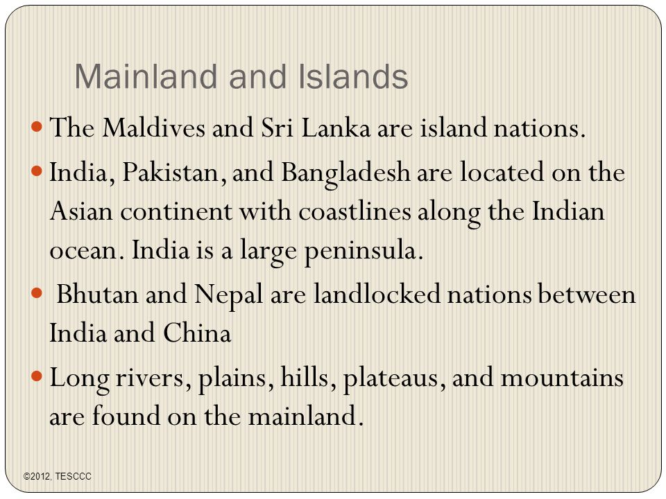 Mainland and Islands The Maldives and Sri Lanka are island nations.