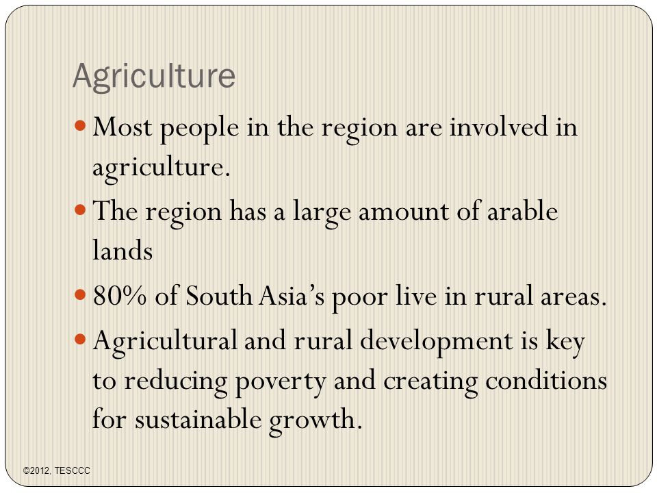 Agriculture Most people in the region are involved in agriculture.