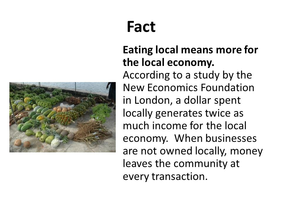 Fact Eating local means more for the local economy.