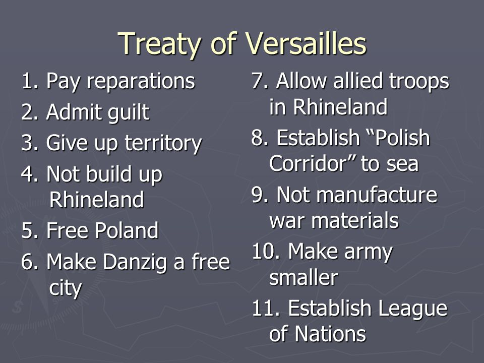 Treaty of Versailles 1. Pay reparations 2. Admit guilt 3.