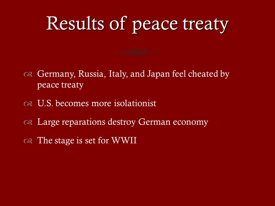 Results of peace treaty  Germany, Russia, Italy, and Japan feel cheated by peace treaty  U.S.