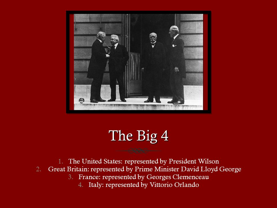 The Big 4 1.The United States: represented by President Wilson 2.
