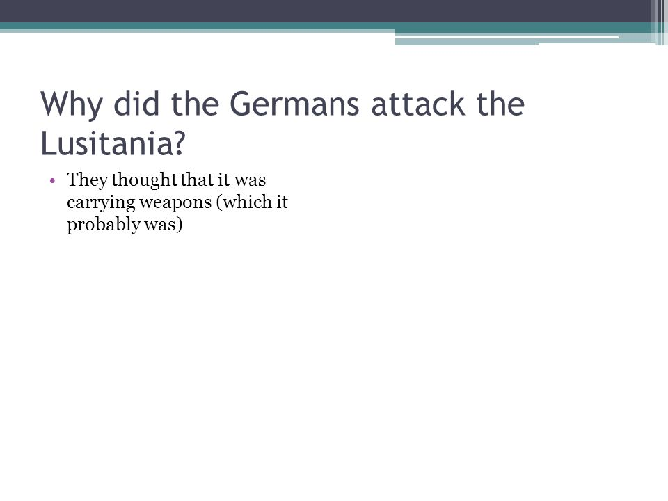 Why did the Germans attack the Lusitania.