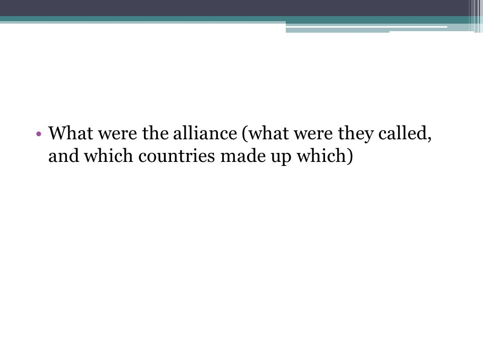What were the alliance (what were they called, and which countries made up which)