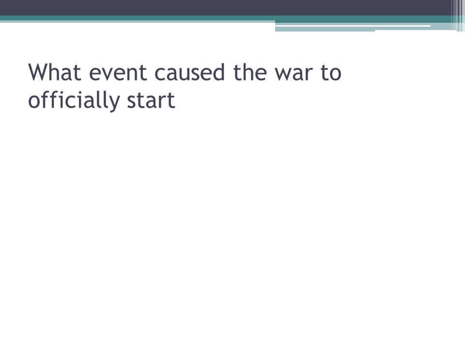 What event caused the war to officially start